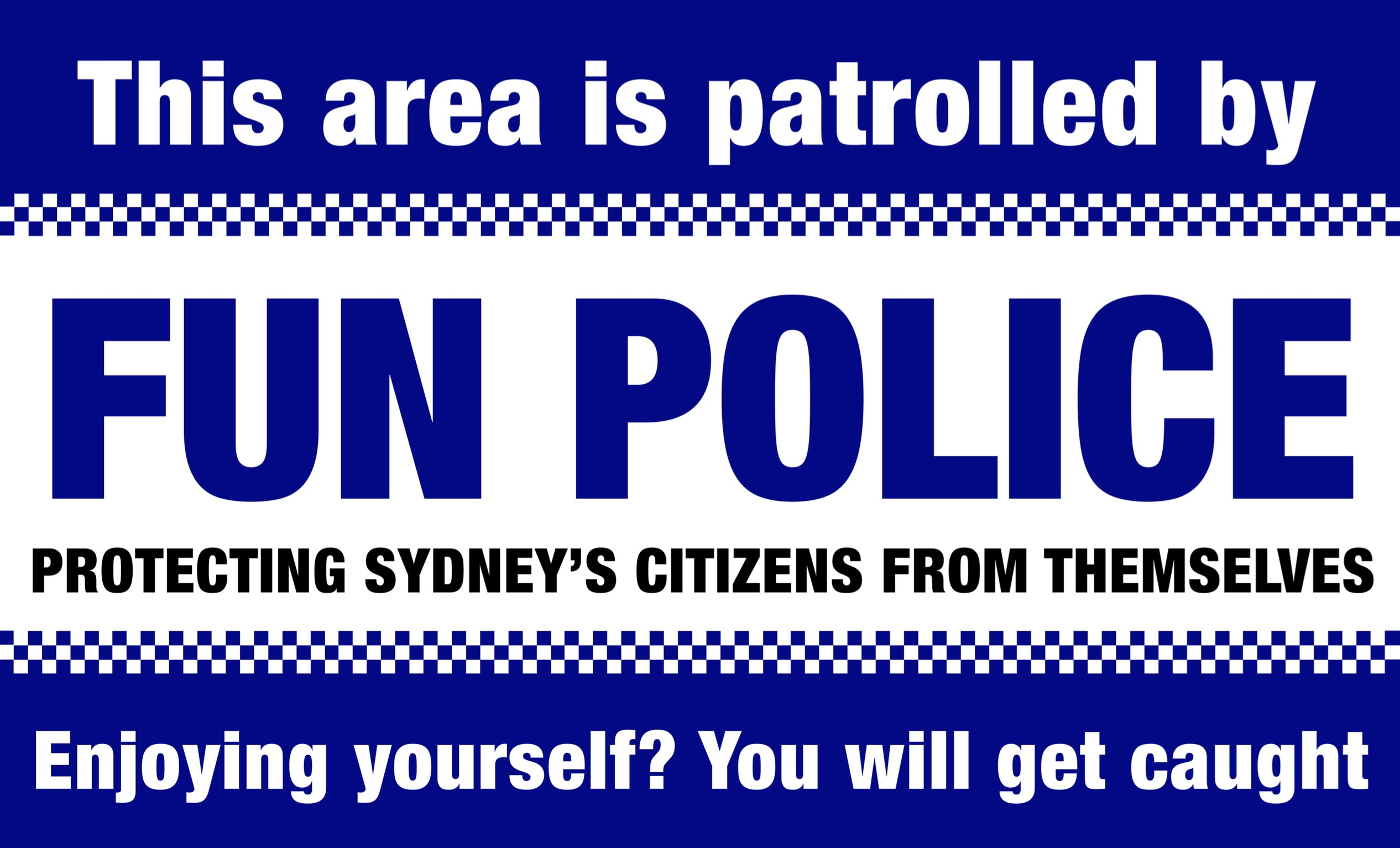 This area is patrolled by fun police